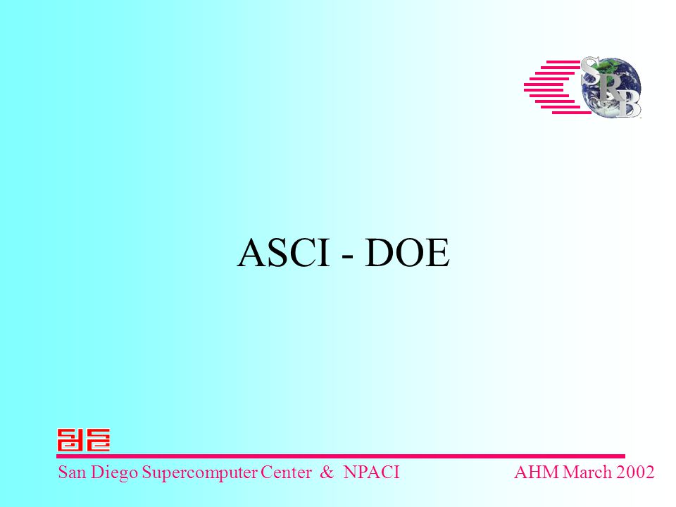 San Diego Supercomputer Center & NPACIAHM March 2002 ASCI - DOE