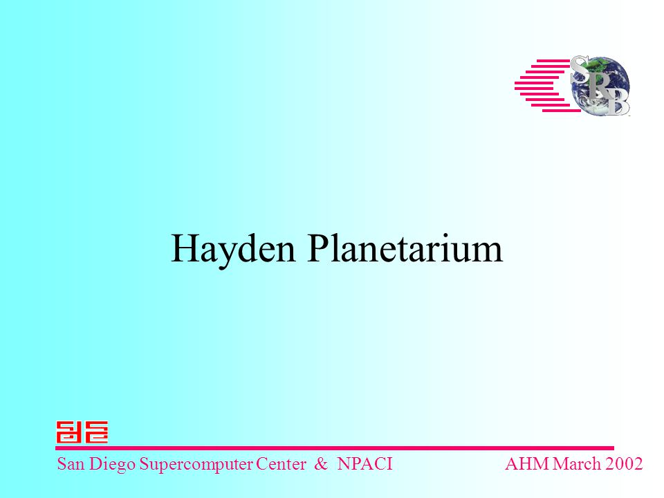 San Diego Supercomputer Center & NPACIAHM March 2002 Hayden Planetarium
