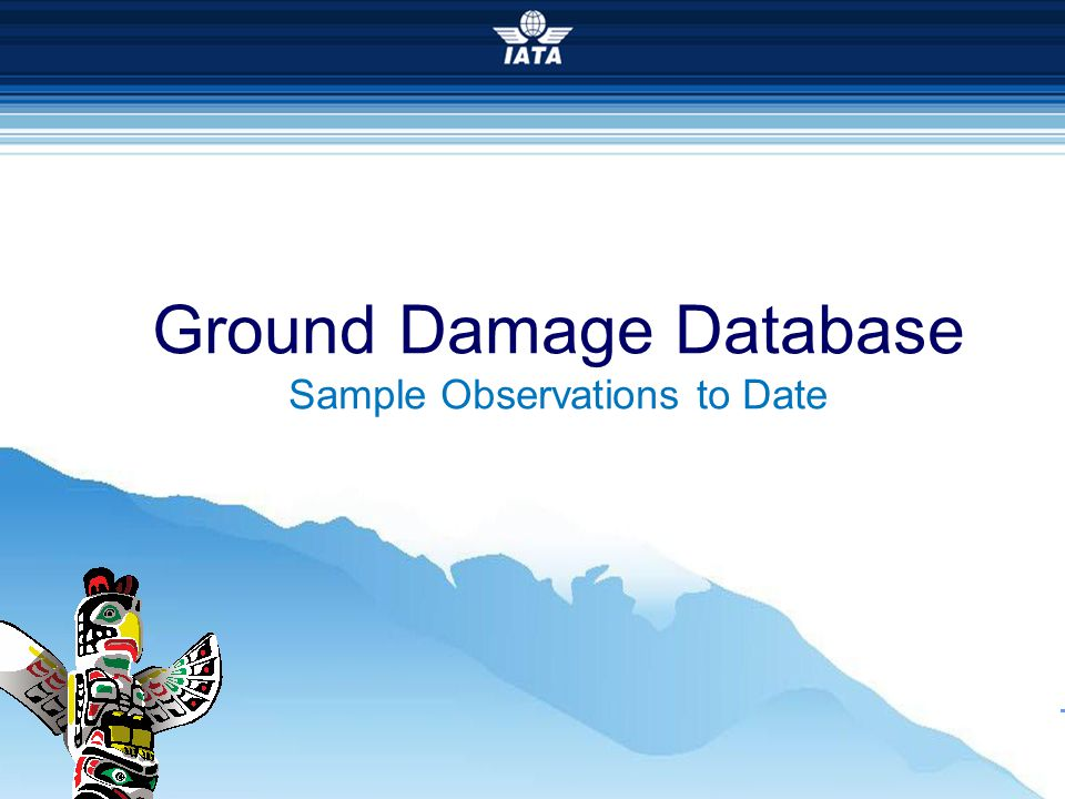 26 th IGHC Conference Ground Damage Database Sample Observations to Date