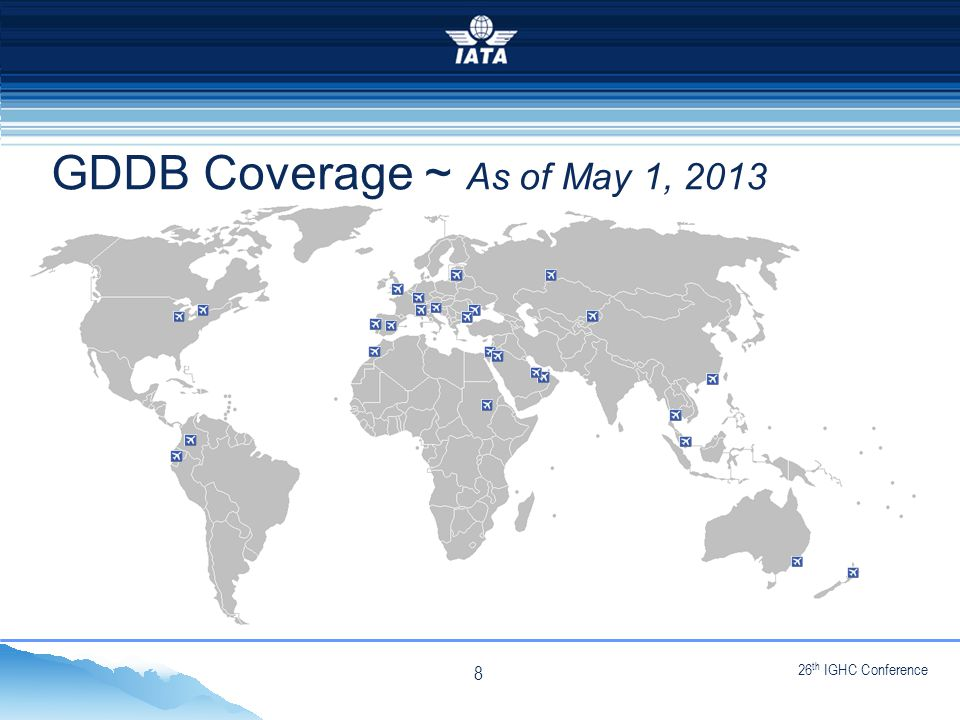 26 th IGHC Conference NO TYPE OR IMAGES CAN TOUCH THE SKY GDDB Coverage ~ As of May 1, 2013 8