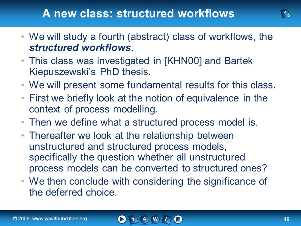 a university for the world real R 49 © 2009, www.yawlfoundation.org A new class: structured workflows We will study a fourth (abstract) class of workflows, the structured workflows.