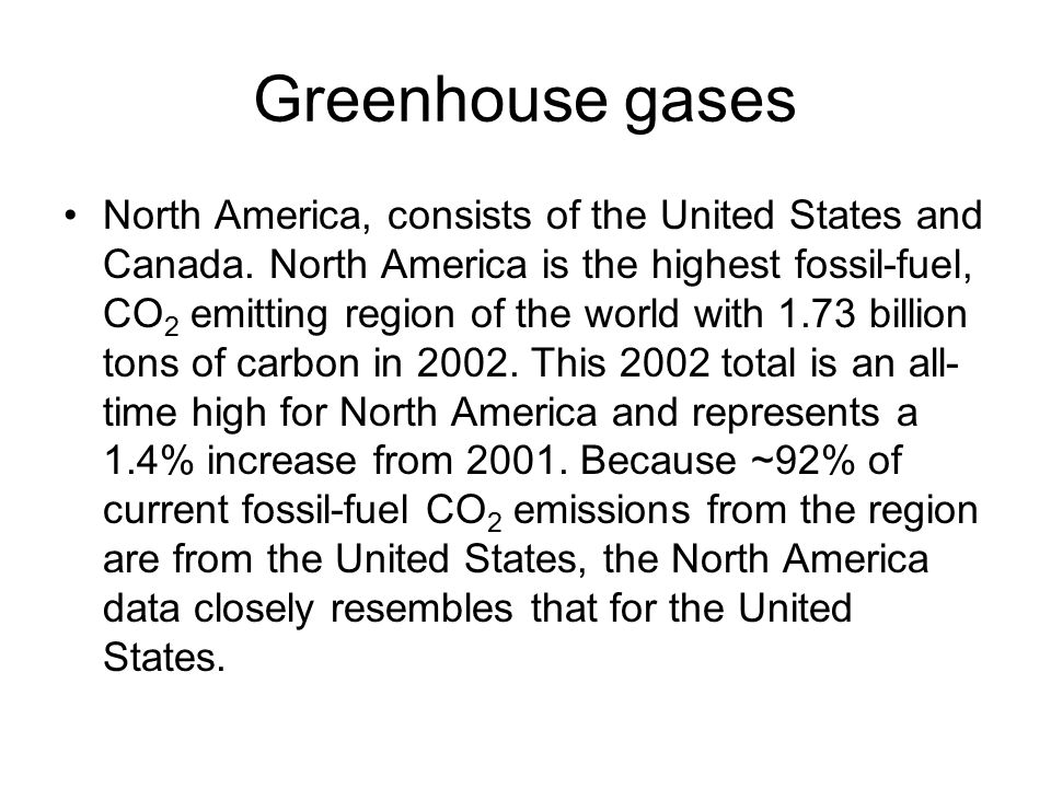 Greenhouse gases North America, consists of the United States and Canada. North America is the highest fossil-fuel, CO 2 emitting region of the world