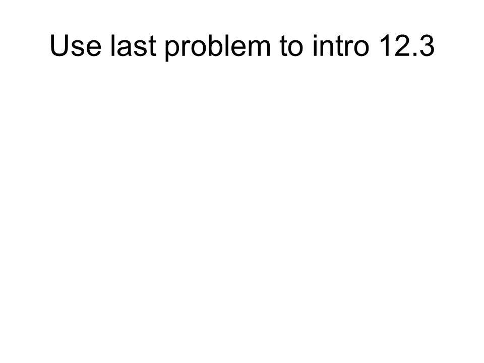 Use last problem to intro 12.3