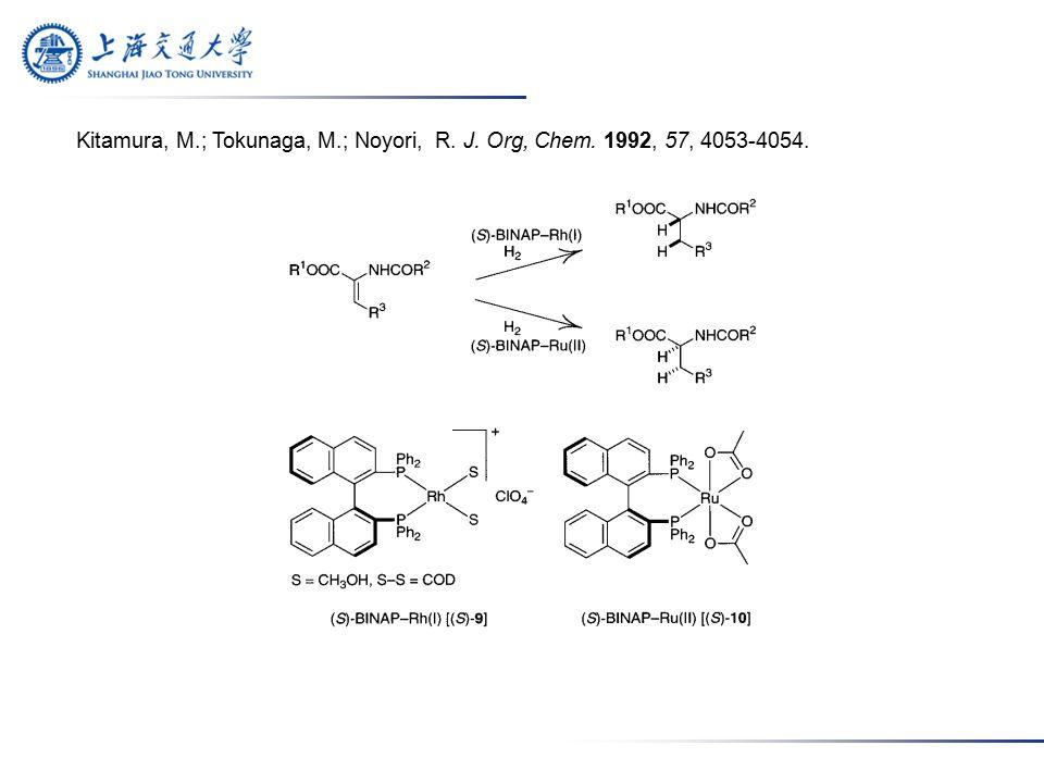 Kitamura, M.; Tokunaga, M.; Noyori, R. J. Org, Chem. 1992, 57, 4053-4054.