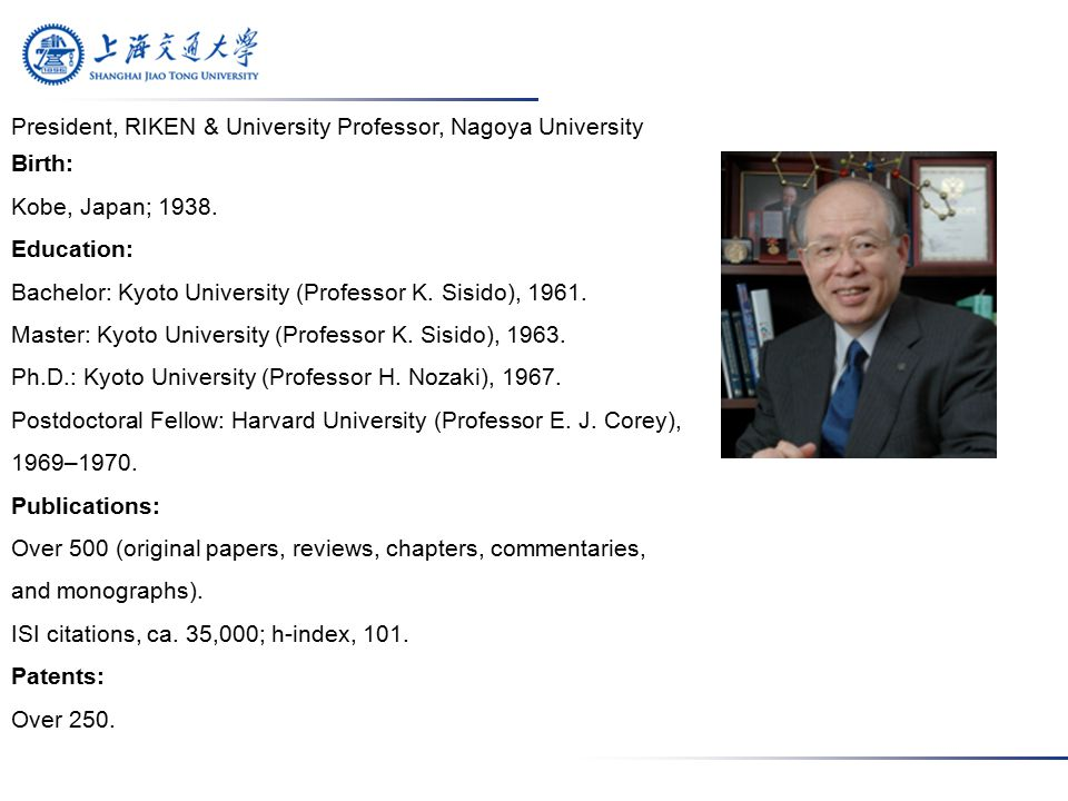 President, RIKEN & University Professor, Nagoya University Birth: Kobe, Japan; 1938.