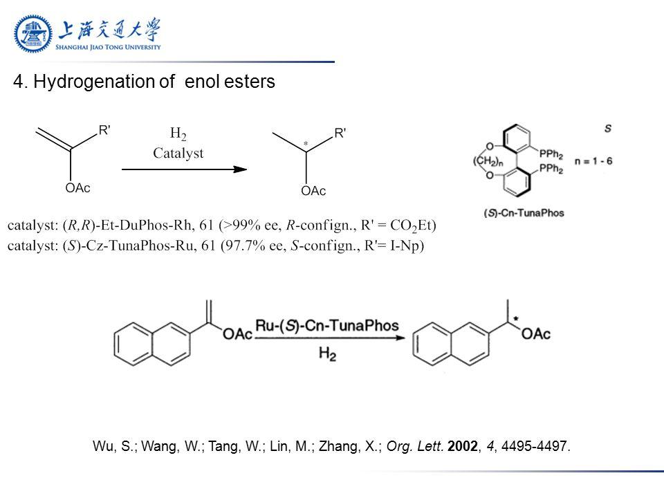 4. Hydrogenation of enol esters Wu, S.; Wang, W.; Tang, W.; Lin, M.; Zhang, X.; Org.