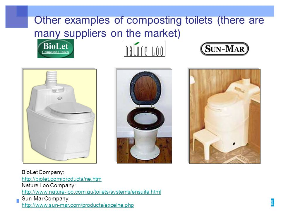 Other examples of composting toilets (there are many suppliers on the market) BioLet Company: http://biolet.com/products/ne.htm Nature Loo Company: http://www.nature-loo.com.au/toilets/systems/ensuite.html Sun-Mar Company: http://www.sun-mar.com/products/excelne.php