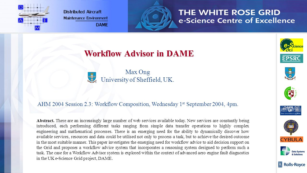 Max Ong University of Sheffield, UK. AHM 2004 Session 2.3: Workflow Composition, Wednesday 1 st September 2004, 4pm. Workflow Advisor in DAME Abstract