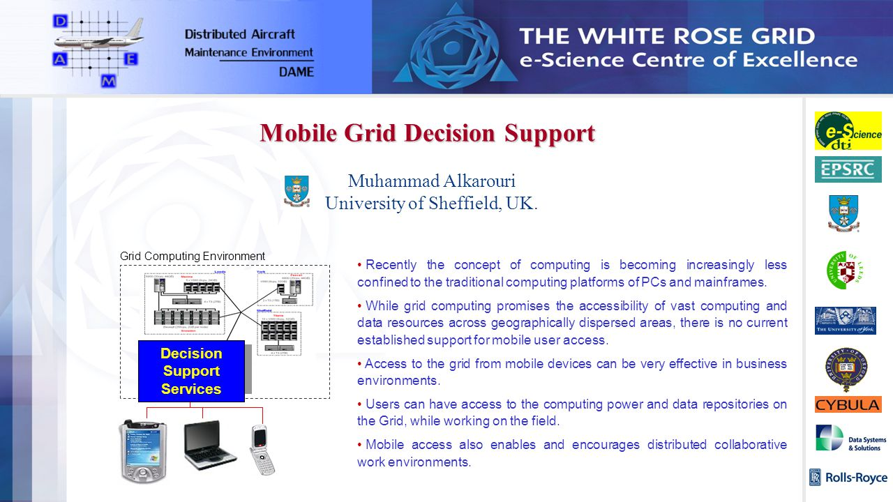 Muhammad Alkarouri University of Sheffield, UK. Mobile Grid Decision Support Recently the concept of computing is becoming increasingly less confined