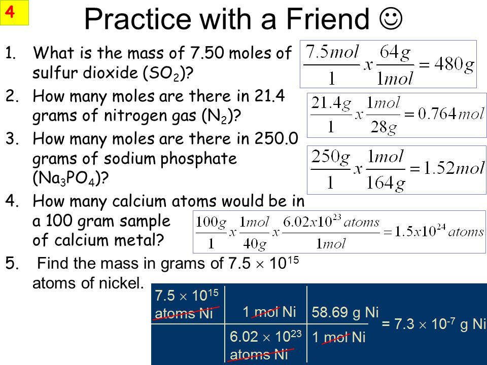 Practice with a Friend 1.What is the mass of 7.50 moles of sulfur dioxide (SO 2 ).