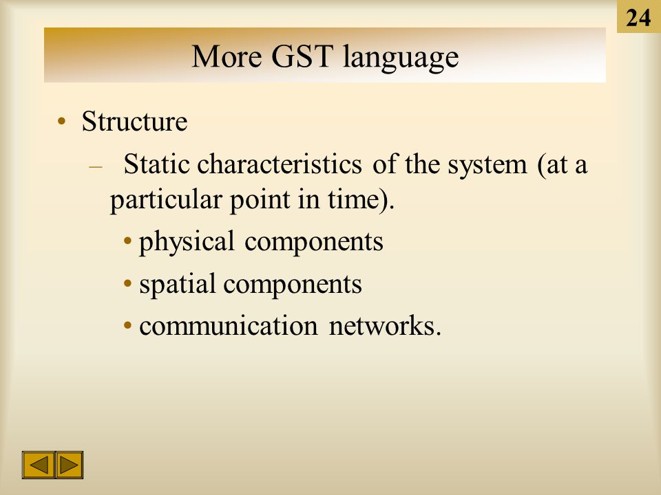 23 More GST language The principle of wholeness A change in one element of a system necessarily changes all other components.