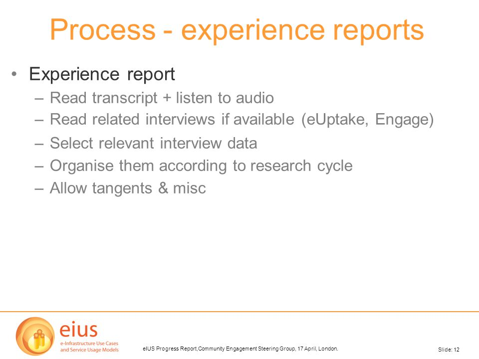 Slide: 12 eIUS Progress Report,Community Engagement Steering Group, 17 April, London.
