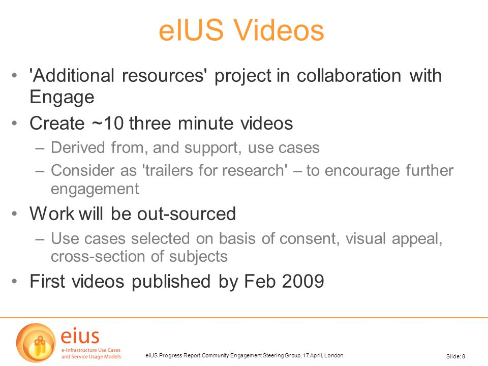 Slide: 8 eIUS Progress Report,Community Engagement Steering Group, 17 April, London.