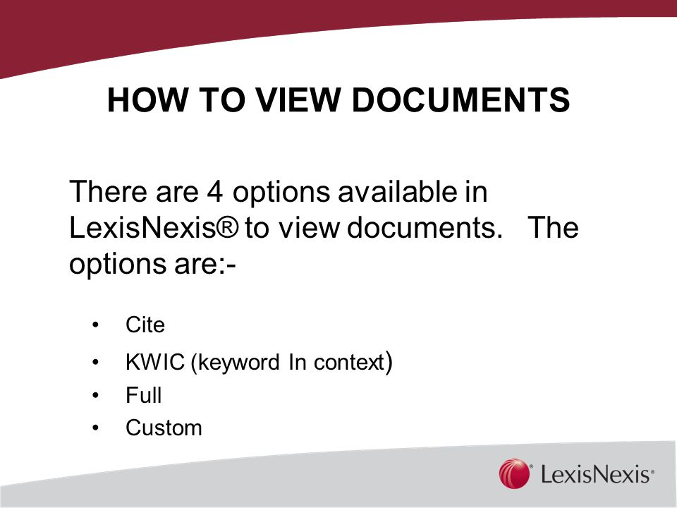 Together, We Can HOW TO VIEW DOCUMENTS There are 4 options available in LexisNexis® to view documents.