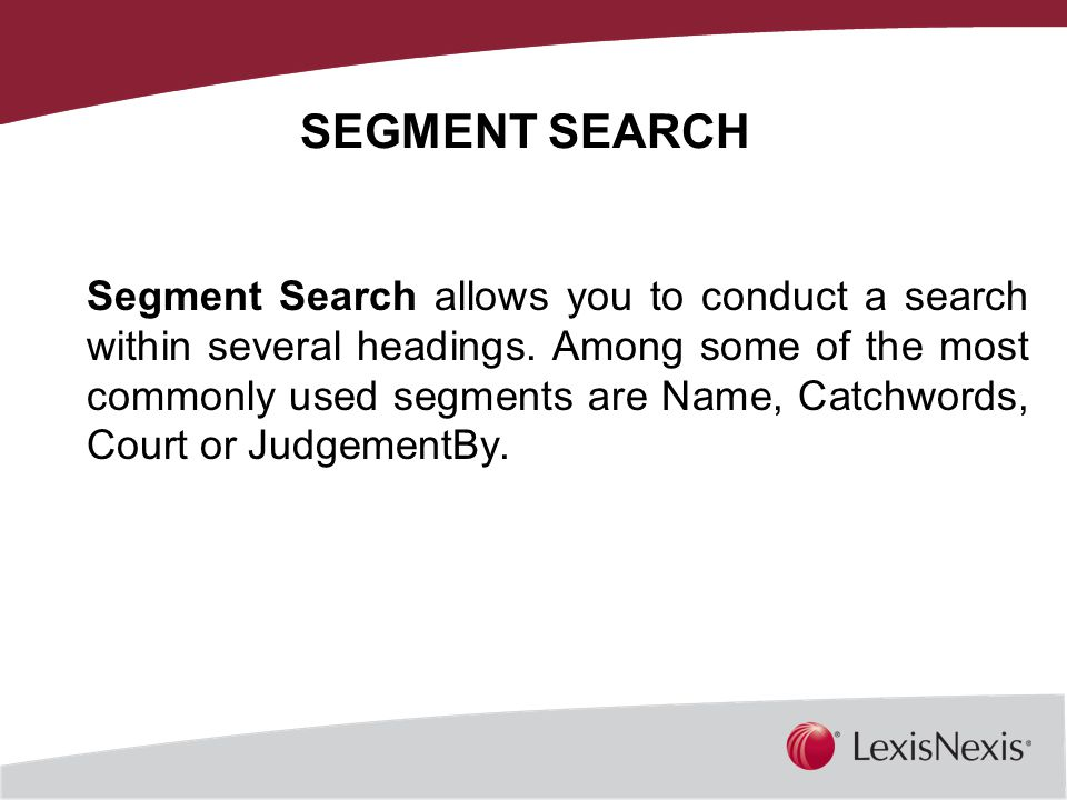 Together, We Can SEGMENT SEARCH Segment Search allows you to conduct a search within several headings.