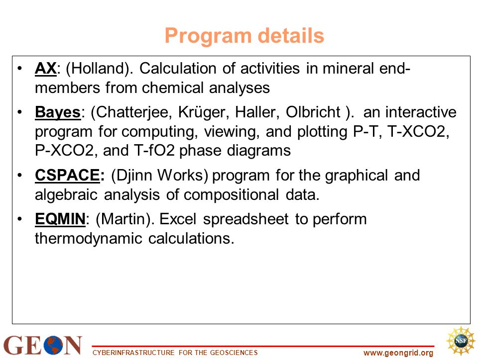 CYBERINFRASTRUCTURE FOR THE GEOSCIENCES www.geongrid.org AX: (Holland). Calculation of activities in mineral end- members from chemical analyses Bayes