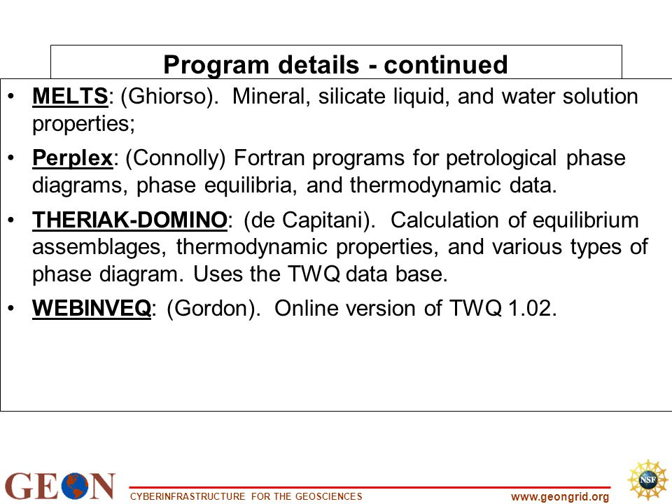 CYBERINFRASTRUCTURE FOR THE GEOSCIENCES www.geongrid.org Program details - continued MELTS: (Ghiorso).