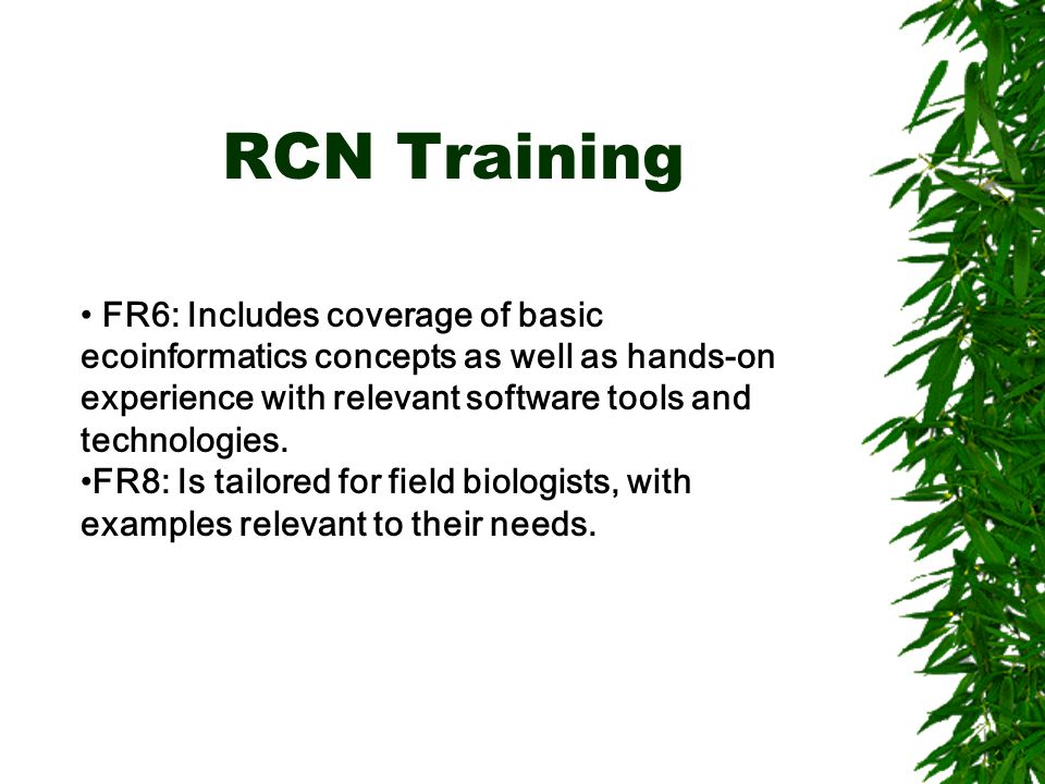 RCN Training FR6: Includes coverage of basic ecoinformatics concepts as well as hands-on experience with relevant software tools and technologies.