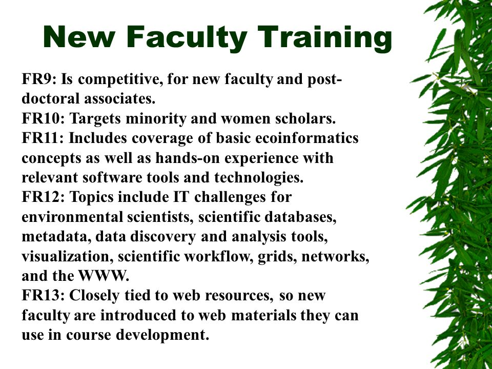 New Faculty Training FR9: Is competitive, for new faculty and post- doctoral associates.