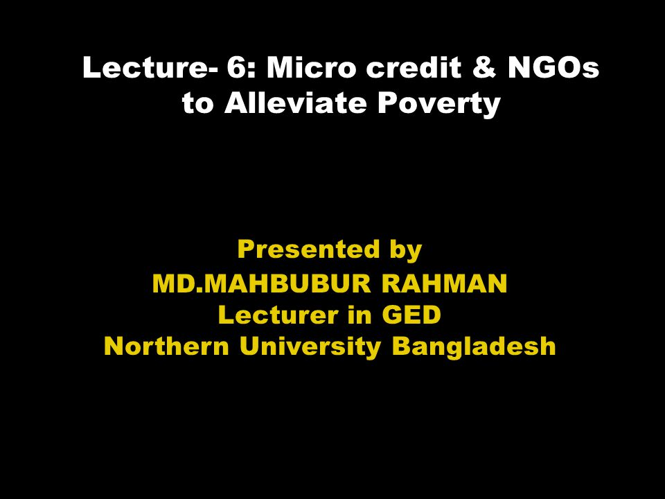 Introduction 'Poverty alleviation' has recently been a catchphrase in today's Bangladesh since the degree of poverty in our country is so alarming (see the next slide).