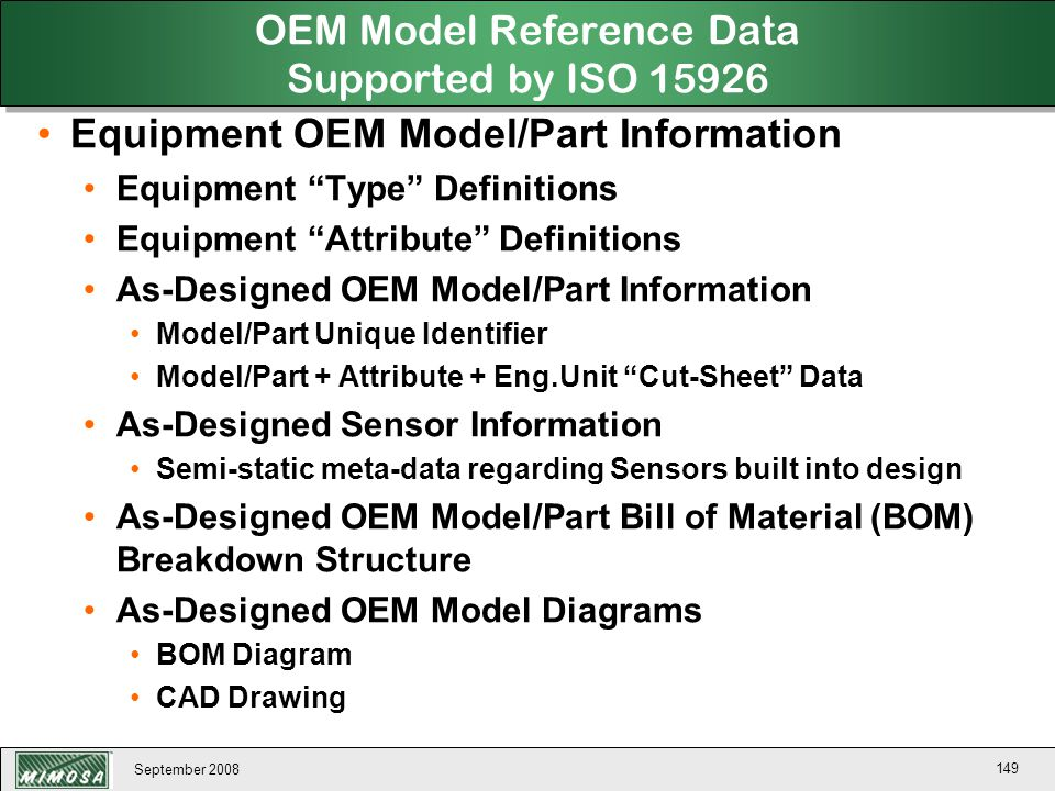 "September 2008 149 OEM Model Reference Data Supported by ISO 15926 Equipment OEM Model/Part Information Equipment ""Type"" Definitions Equipment ""Attrib"