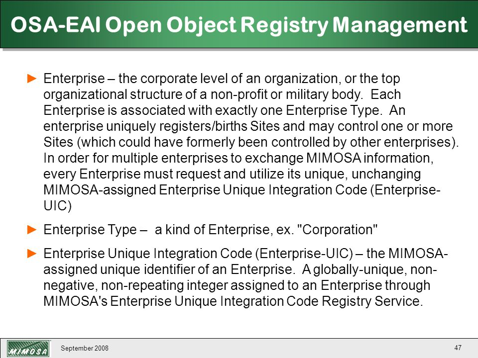 September 2008 47 OSA-EAI Open Object Registry Management ►Enterprise – the corporate level of an organization, or the top organizational structure of
