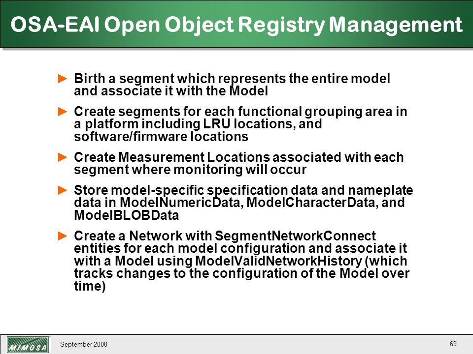 September 2008 69 OSA-EAI Open Object Registry Management ►Birth a segment which represents the entire model and associate it with the Model ►Create s