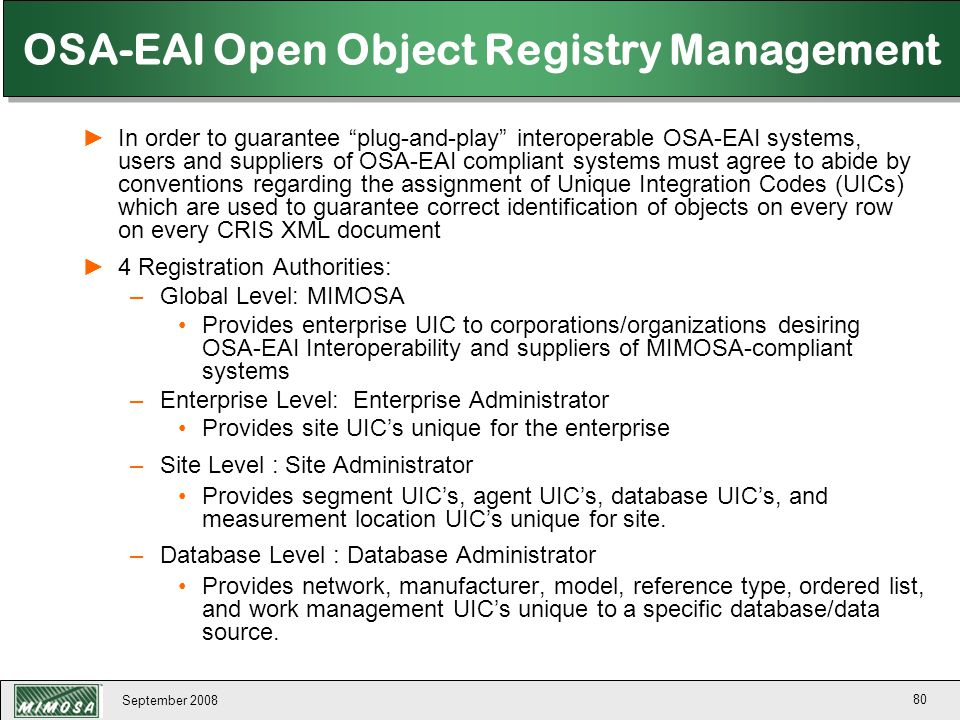 "September 2008 80 OSA-EAI Open Object Registry Management ►In order to guarantee ""plug-and-play"" interoperable OSA-EAI systems, users and suppliers of"
