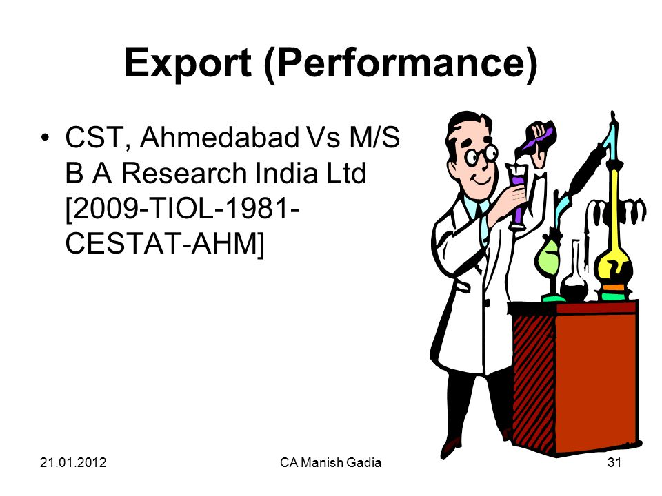 21.01.2012CA Manish Gadia31 Export (Performance) CST, Ahmedabad Vs M/S B A Research India Ltd [2009-TIOL-1981- CESTAT-AHM]