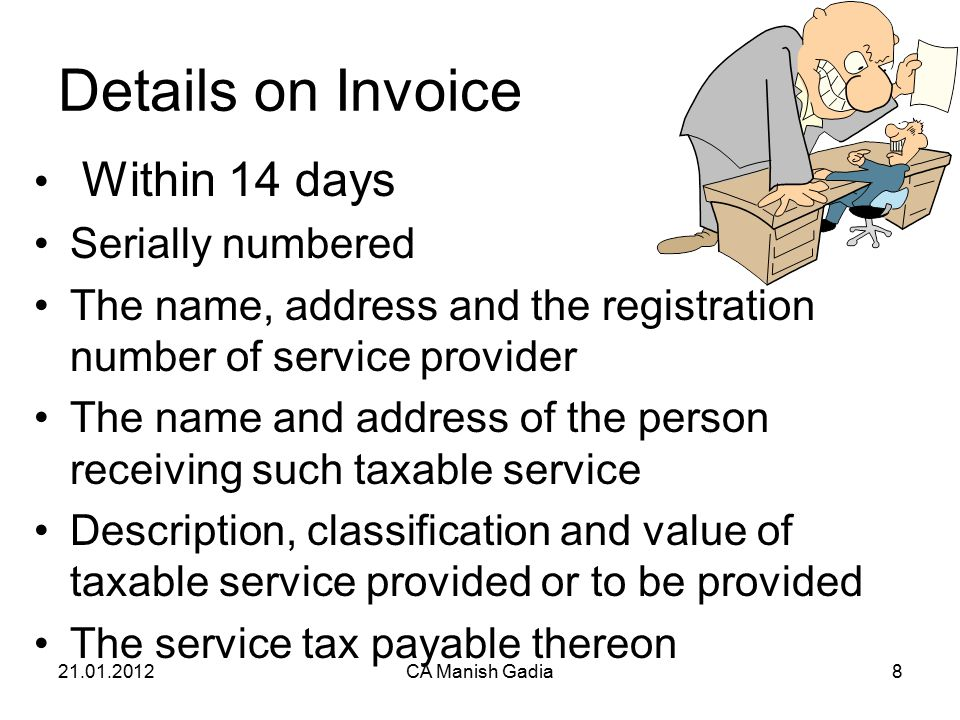 21.01.2012CA Manish Gadia8 Details on Invoice Within 14 days Serially numbered The name, address and the registration number of service provider The n
