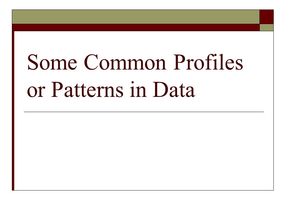 Some Common Profiles or Patterns in Data