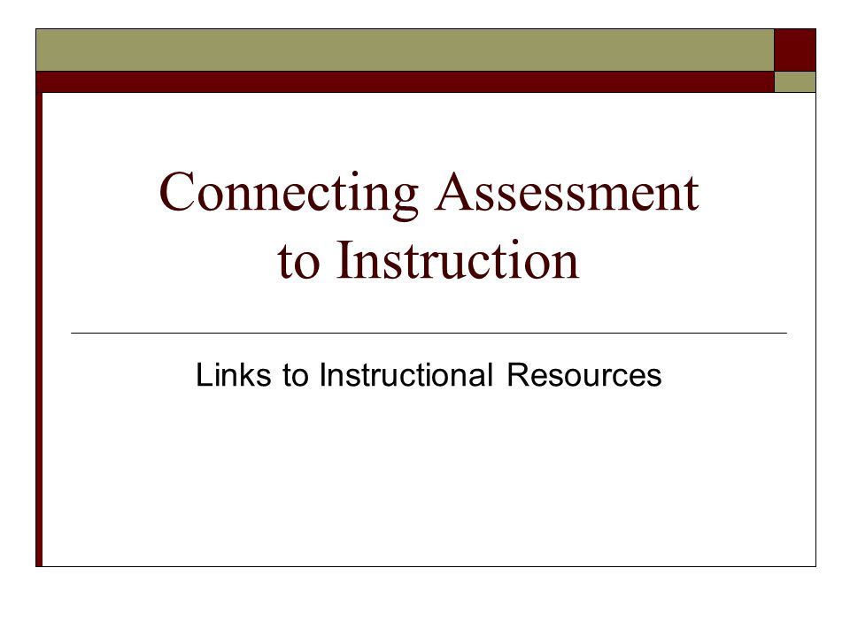 Connecting Assessment to Instruction Links to Instructional Resources