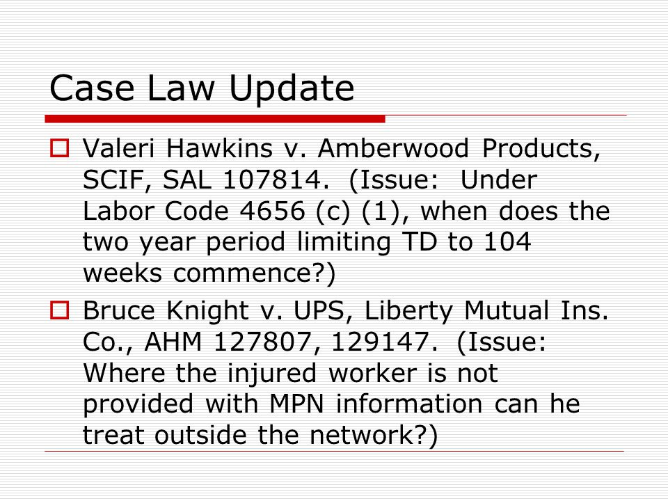 Case Law Update  Valeri Hawkins v. Amberwood Products, SCIF, SAL 107814. (Issue: Under Labor Code 4656 (c) (1), when does the two year period limitin