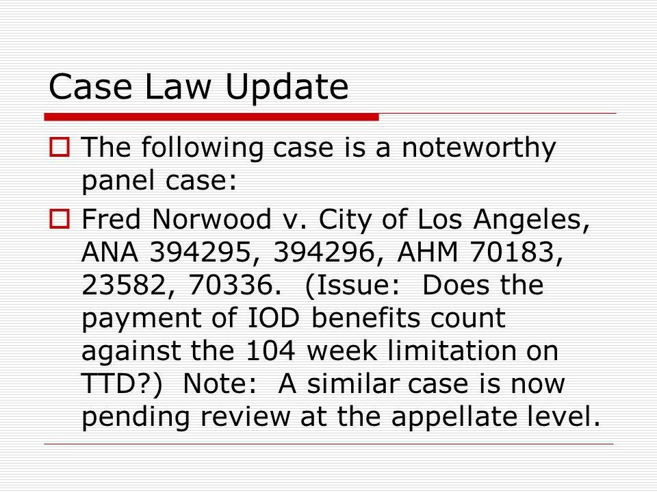Case Law Update  The following case is a noteworthy panel case:  Fred Norwood v. City of Los Angeles, ANA 394295, 394296, AHM 70183, 23582, 70336. (