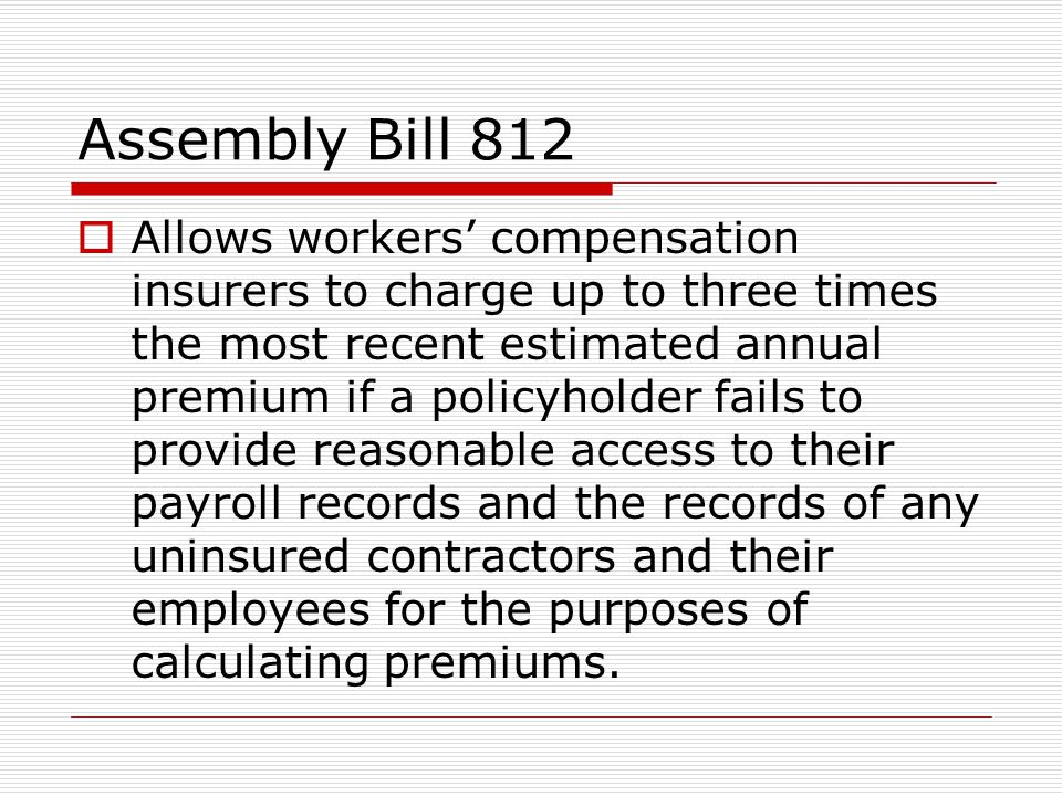 Assembly Bill 812  Allows workers' compensation insurers to charge up to three times the most recent estimated annual premium if a policyholder fails