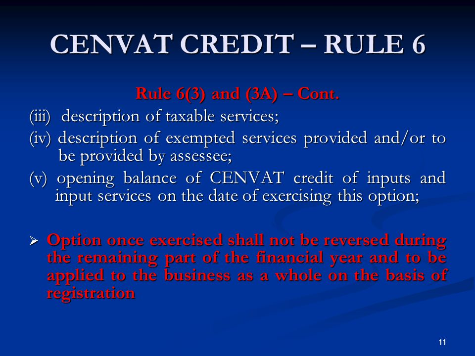 CENVAT CREDIT – RULE 6 Rule 6(3) and (3A) – Cont. (iii) description of taxable services; (iv) description of exempted services provided and/or to be p
