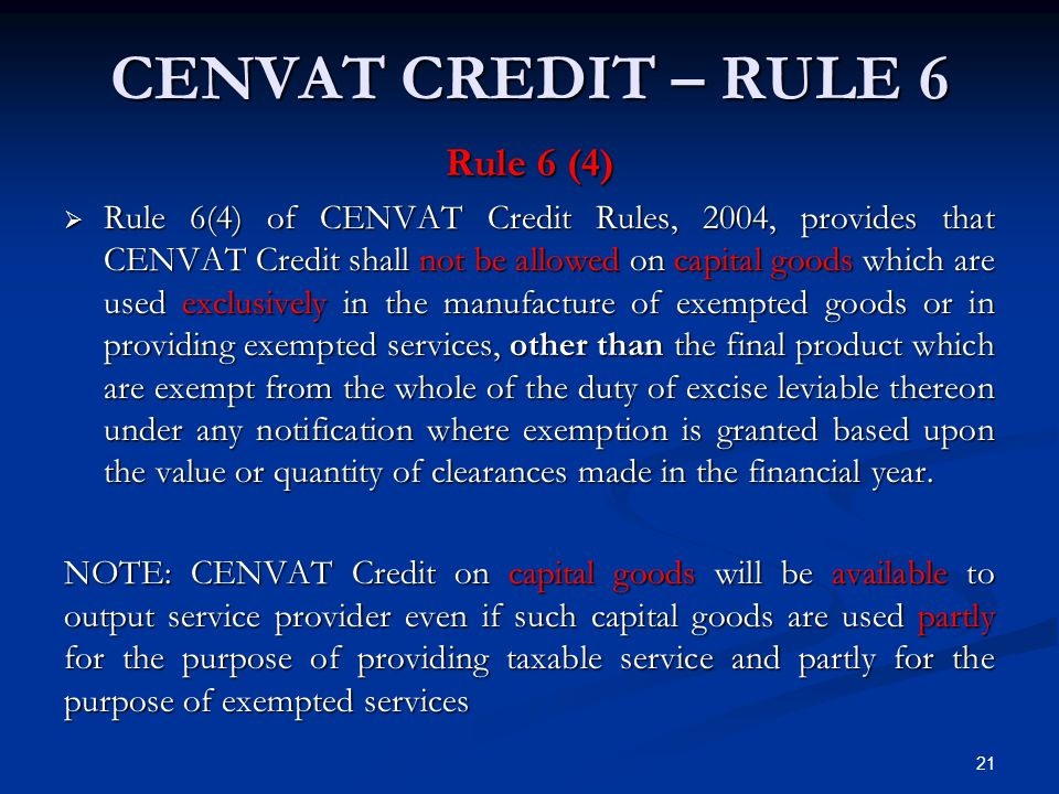 CENVAT CREDIT – RULE 6 Rule 6 (4)  Rule 6(4) of CENVAT Credit Rules, 2004, provides that CENVAT Credit shall not be allowed on capital goods which ar