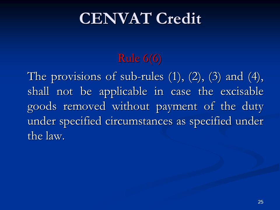 CENVAT Credit 25 Rule 6(6) The provisions of sub-rules (1), (2), (3) and (4), shall not be applicable in case the excisable goods removed without paym