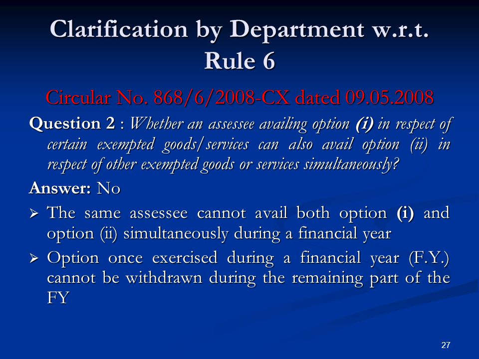 Clarification by Department w.r.t. Rule 6 Circular No. 868/6/2008-CX dated 09.05.2008 Question 2 : Whether an assessee availing option (i) in respect