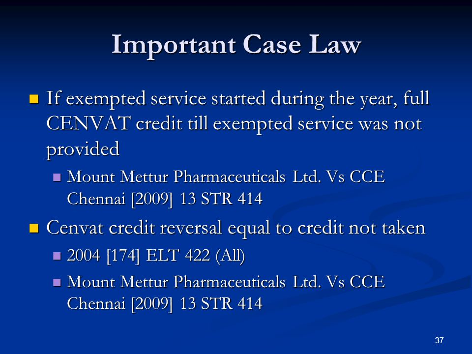 Important Case Law If exempted service started during the year, full CENVAT credit till exempted service was not provided If exempted service started