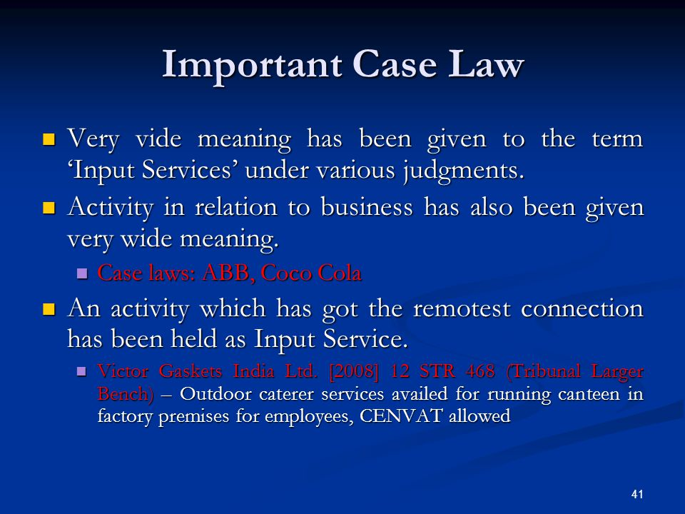 Important Case Law Very vide meaning has been given to the term 'Input Services' under various judgments. Very vide meaning has been given to the term
