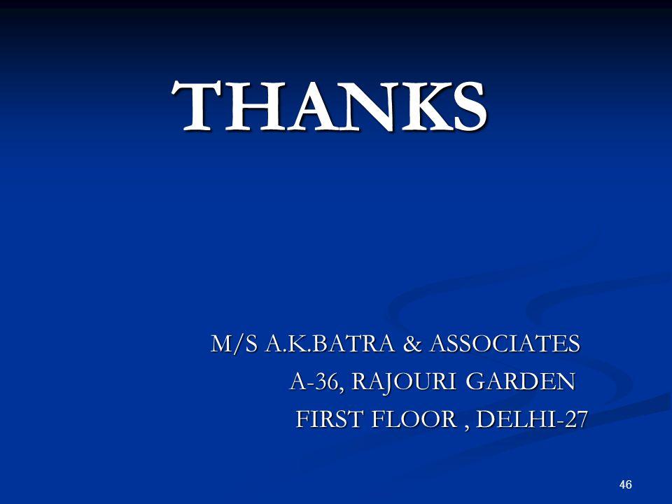 46 THANKS M/S A.K.BATRA & ASSOCIATES M/S A.K.BATRA & ASSOCIATES A-36, RAJOURI GARDEN A-36, RAJOURI GARDEN FIRST FLOOR, DELHI-27 FIRST FLOOR, DELHI-27
