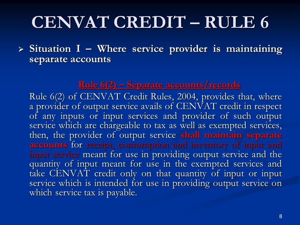 8 CENVAT CREDIT – RULE 6  Situation I – Where service provider is maintaining separate accounts Rule 6(2) – Separate accounts/records Rule 6(2) of CE