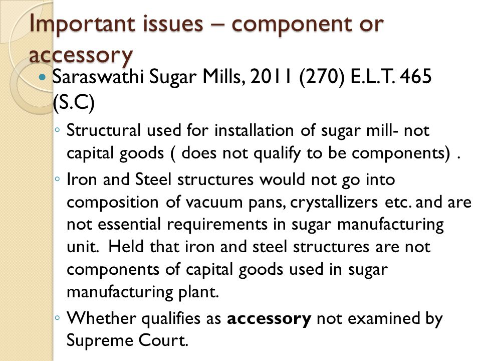 Important issues – component or accessory Saraswathi Sugar Mills, 2011 (270) E.L.T.