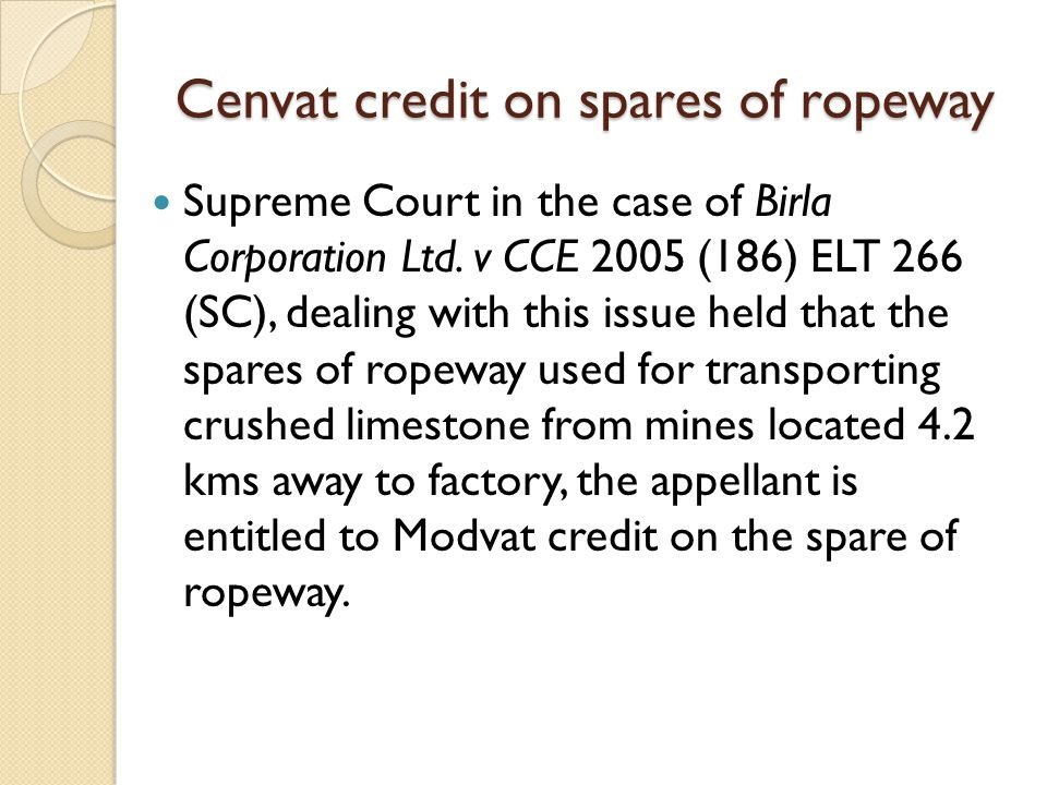 Cenvat credit on spares of ropeway Supreme Court in the case of Birla Corporation Ltd.