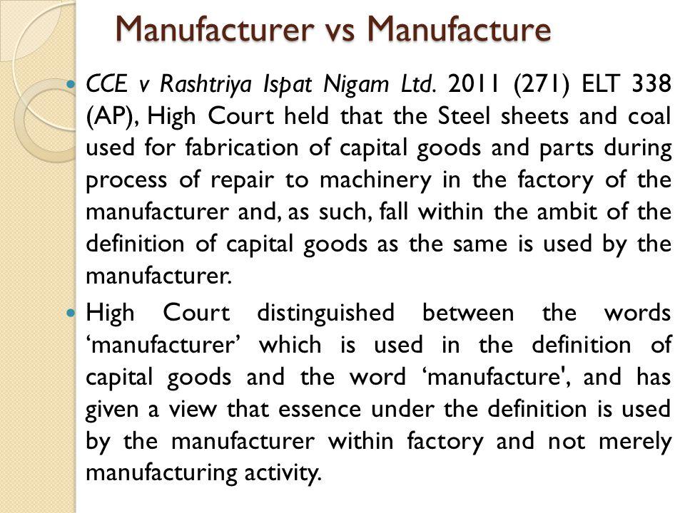 Manufacturer vs Manufacture CCE v Rashtriya Ispat Nigam Ltd.