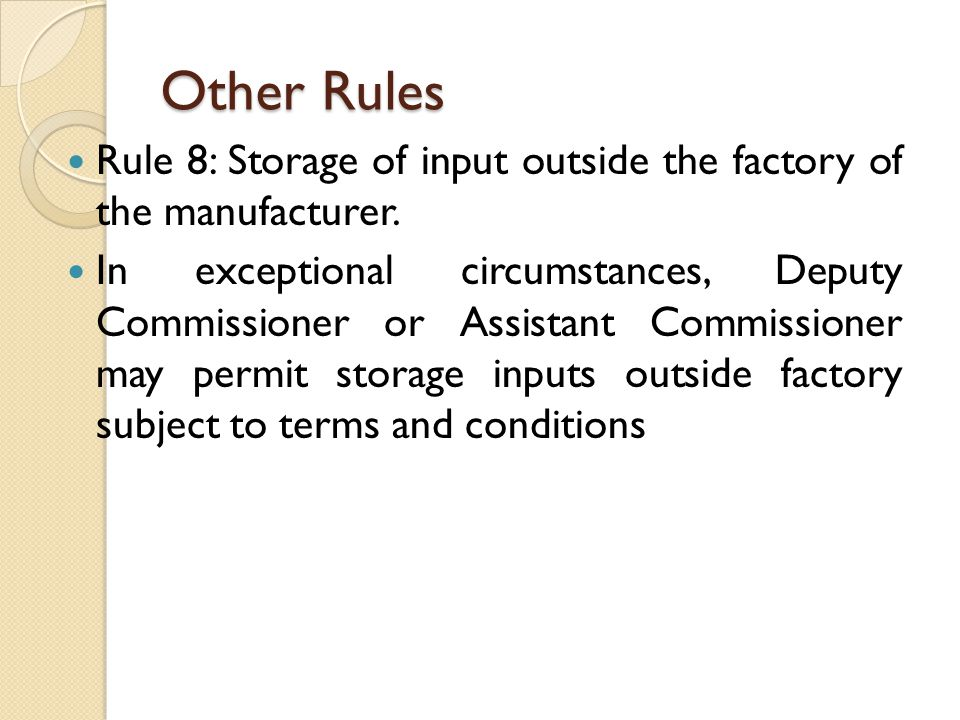 Other Rules Rule 8: Storage of input outside the factory of the manufacturer.