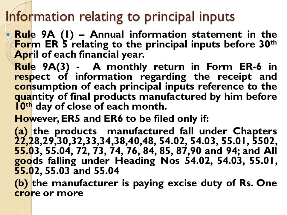 Information relating to principal inputs Rule 9A (1) – Annual information statement in the Form ER 5 relating to the principal inputs before 30 th April of each financial year.