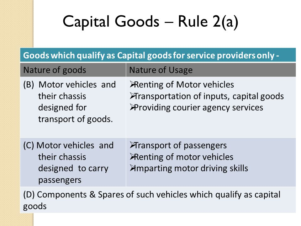Goods which qualify as Capital goods for service providers only - Nature of goodsNature of Usage (B) Motor vehicles and their chassis designed for transport of goods.