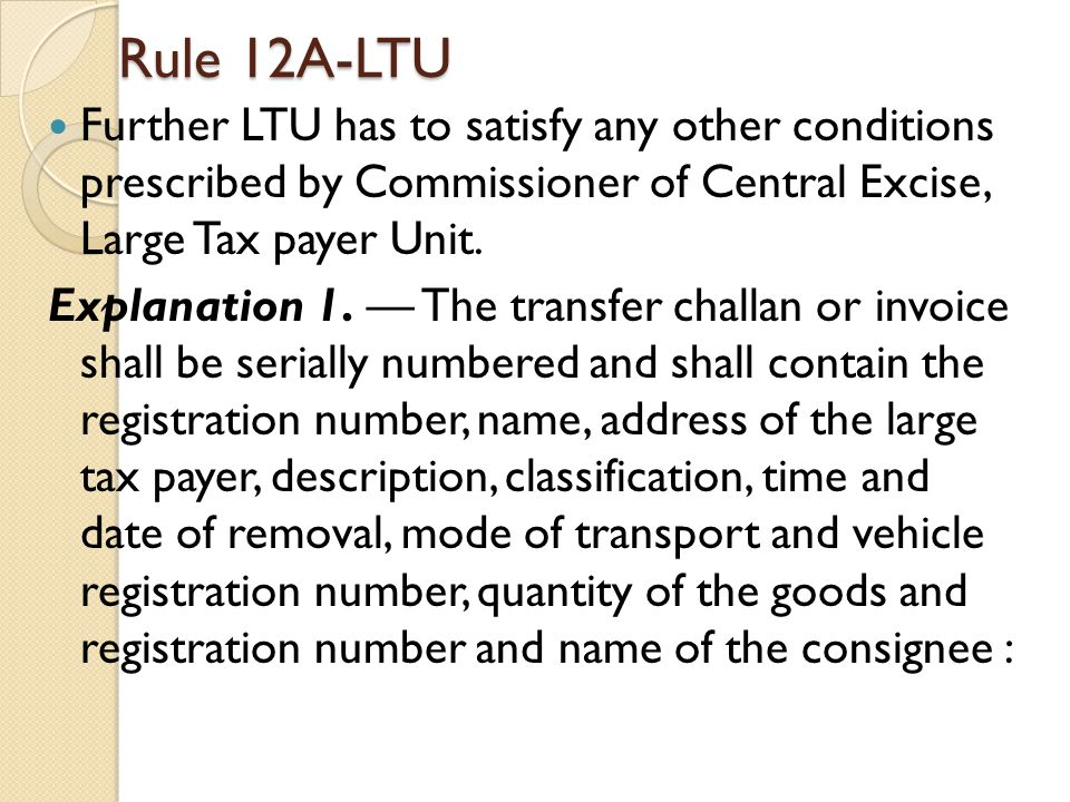 Rule 12A-LTU Further LTU has to satisfy any other conditions prescribed by Commissioner of Central Excise, Large Tax payer Unit.